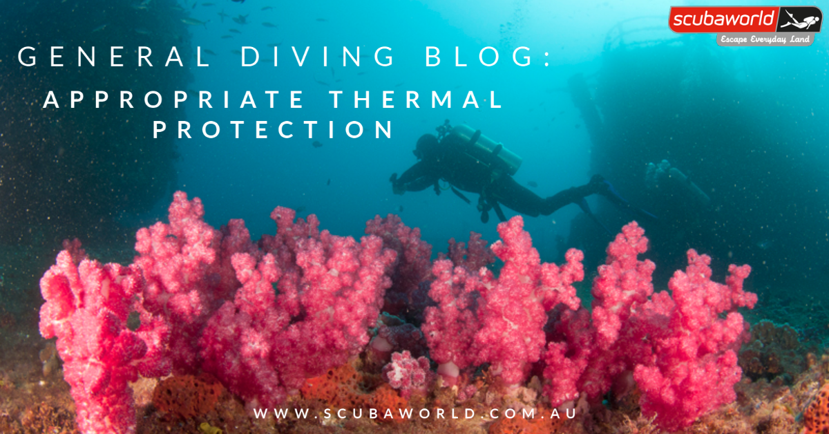 GENERAL DIVING: Appropriate thermal protection